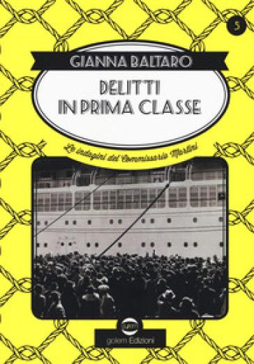 Delitti di prima classe. Le indagini del commissario Martini - Gianna Baltaro |
