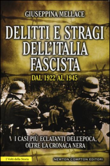 Delitti e stragi dell'Italia fascista dal 1922 al 1945. I casi più eclatanti dell'epoca, oltre la cronaca nera - Giuseppina Mellace |