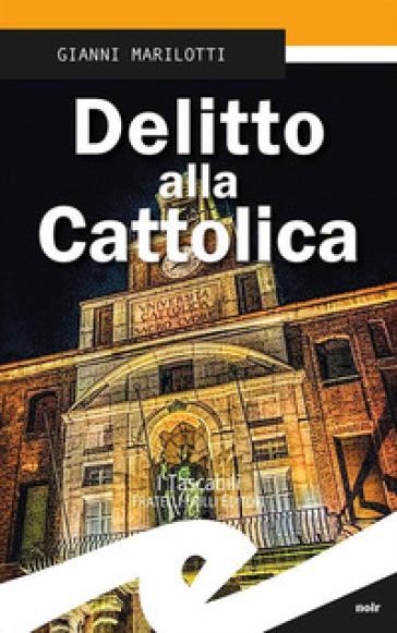 Delitto alla Cattolica - Gianni Marilotti   Rochesterscifianimecon.com