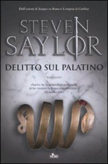 Delitto sul Palatino - Steven Saylor |