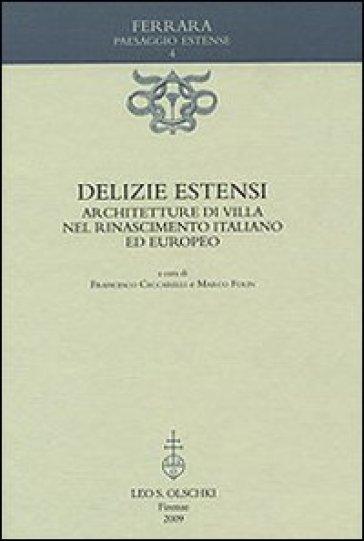 Delizie estensi. Architetture di villa nel Rinascimento italiano ed europeo - M. Folin | Rochesterscifianimecon.com