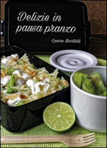 Delizie in pausa pranzo - Laura Bertelli  