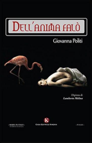 Dell'anima falò - Giovanna Politi |