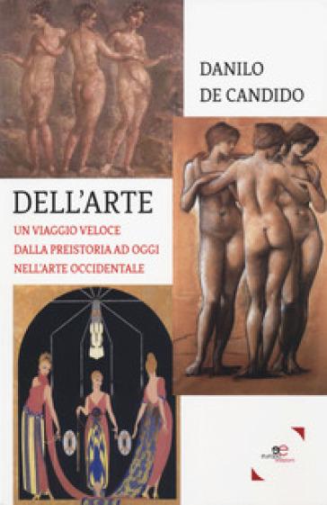 Dell'arte. Un viaggio veloce dalla preistoria ad oggi nell'arte occidentale - Danilo De Candido pdf epub