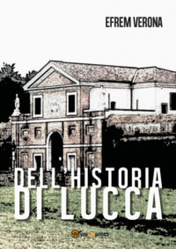 Dell'historia di Lucca - Efrem Verona  