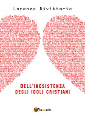Dell'inesistenza degli idoli cristiani: Gesù - Lorenzo Divittorio | Kritjur.org