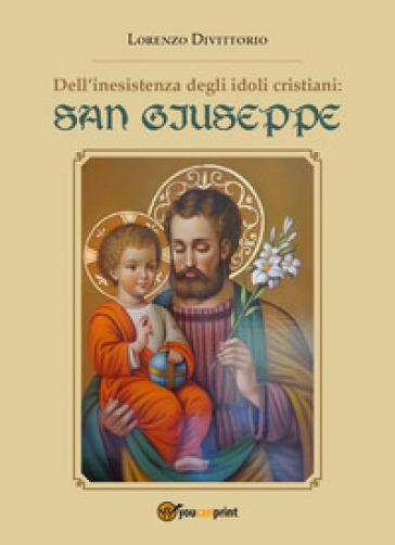 Dell'inesistenza degli idoli cristiani: san Giuseppe - Lorenzo Divittorio   Kritjur.org