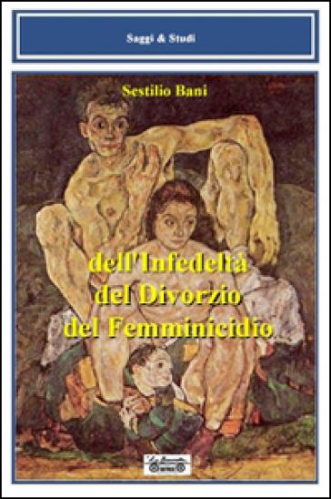 Dell'infedeltà, del divorzio, del femminicidio - Sestilio Bani | Kritjur.org