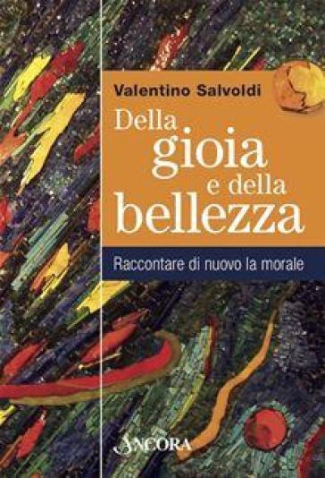 Della gioia e della bellezza - Valentino Salvoldi | Kritjur.org