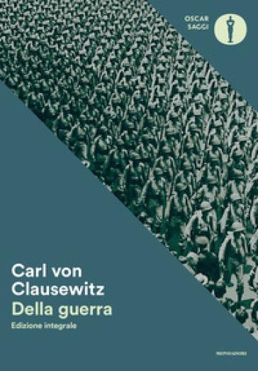 Della guerra. Ediz. integrale - Karl von Clausewitz |