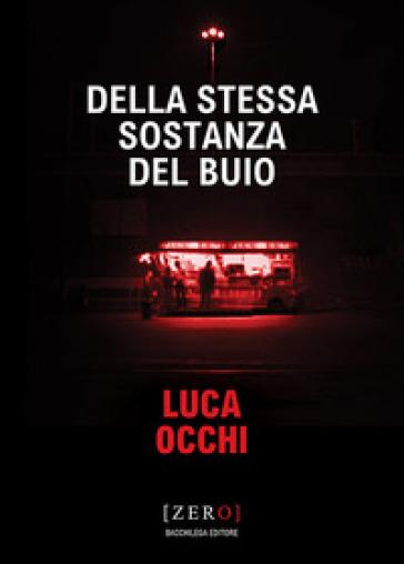 Della stessa sostanza del buio - Luca Occhi pdf epub