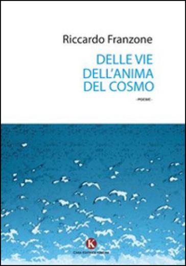 Delle vie dell'anima del cosmo - Riccardo Franzone |
