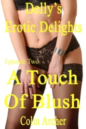 Delly s Erotic Delights: Episode Two - A Touch Of Blush