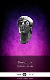 Delphi Collected Works of Eusebius (Illustrated)