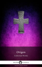 Delphi Collected Works of Origen (Illustrated)