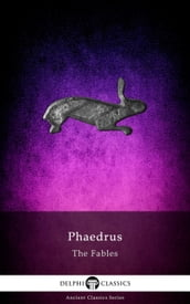 Delphi Complete Fables of Phaedrus (Illustrated)