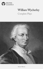 Delphi Complete Plays of William Wycherley (Illustrated)