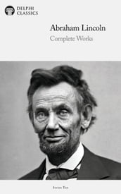 Delphi Complete Works of Abraham Lincoln (Illustrated)