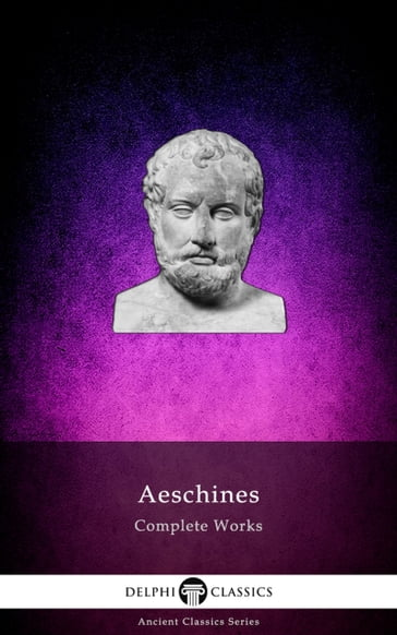 Delphi Complete Works of Aeschines (Illustrated)