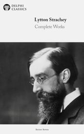 Delphi Complete Works of Lytton Strachey (Illustrated)