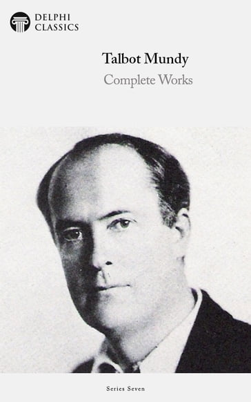 Delphi Complete Works of Talbot Mundy (Illustrated)