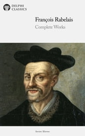 Delphi Complete Works of François Rabelais (Illustrated)