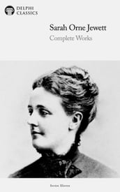 Delphi Complete Works of Sarah Orne Jewett (Illustrated)