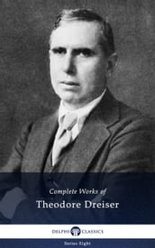 Delphi Complete Works of Theodore Dreiser (Illustrated)