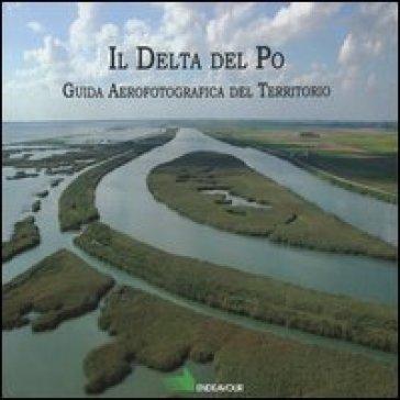 Il Delta del Po Guida aereofotografica del territorio - Arturo Colamussi |