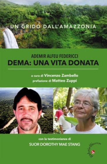 Dema: una vita donata. Un grido dall'Amazonia - V. Zambello | Ericsfund.org