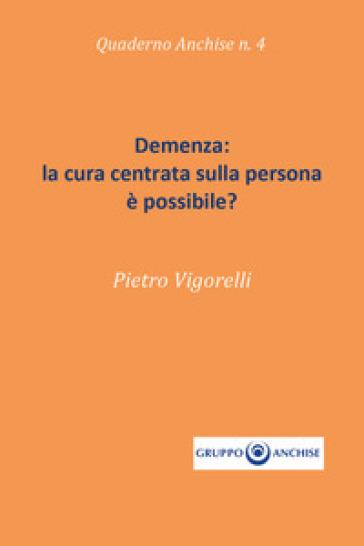 Demenza: la cura centrata sulla persona è possibile? - Pietro Enzo Vigorelli | Rochesterscifianimecon.com