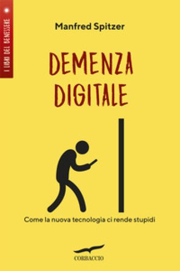 Demenza digitale. Come la nuova tecnologia ci rende stupidi - Manfred Spitzer pdf epub