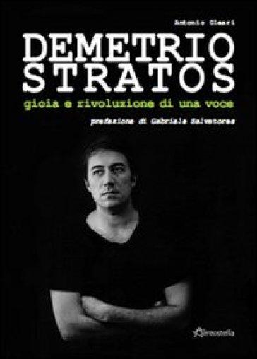 Demetrio Stratos. Gioia e rivoluzione di una voce - Antonio Oleari |