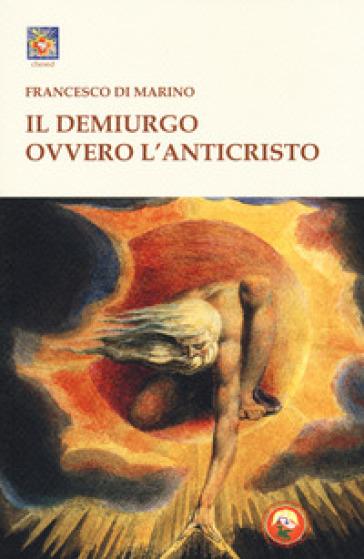 Il Demiurgo ovvero l'Anticristo - Francesco Di Marino pdf epub