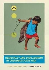 Democracy and Displacement in Colombia s Civil War
