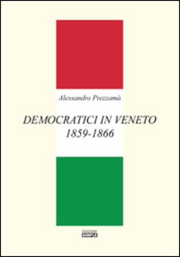 Democratici in Veneto 1859-1866 - Alessandro Prezzamà   Jonathanterrington.com
