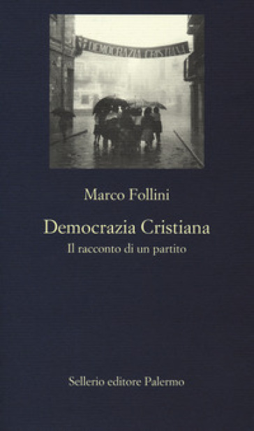 Democrazia Cristiana. Il racconto di un partito - Marco Follini |