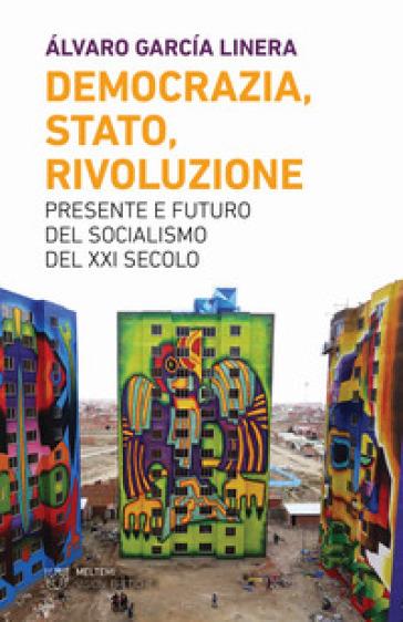 Democrazia, Stato, rivoluzione. Presente e futuro del socialismo del XXI secolo - Alvaro Garcia Linera | Jonathanterrington.com