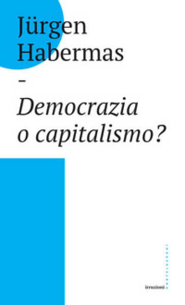 Democrazia o capitalismo? Gli Stati-nazione nel capitalismo globalizzato - Jurgen Habermas |