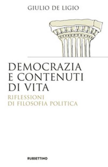 Democrazia e contenuti di vita. Riflessioni di filosofia politica - Giulio De Ligio pdf epub