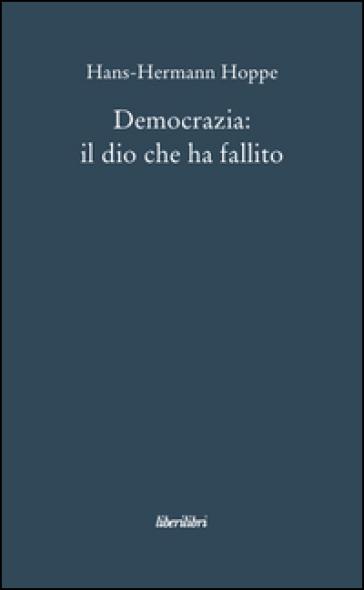 Democrazia: il dio che ha fallito - Hans-Hermann Hoppe  
