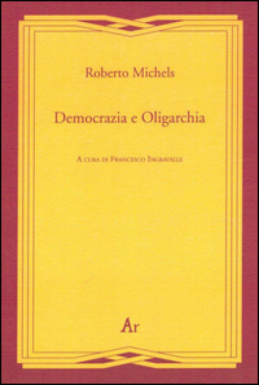 Democrazia e oligarchia - Roberto Michels |