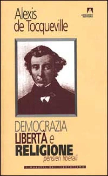 Democrazia, libertà e religione. Pensieri liberali - Alexis De Tocqueville | Jonathanterrington.com
