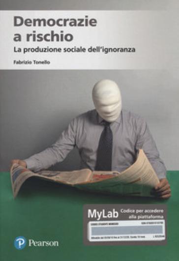 Democrazie a rischio. La produzione sociale dell'ignoranza. Ediz. MyLab. Con Contenuto digitale per accesso on line - Fabrizio Tonello |