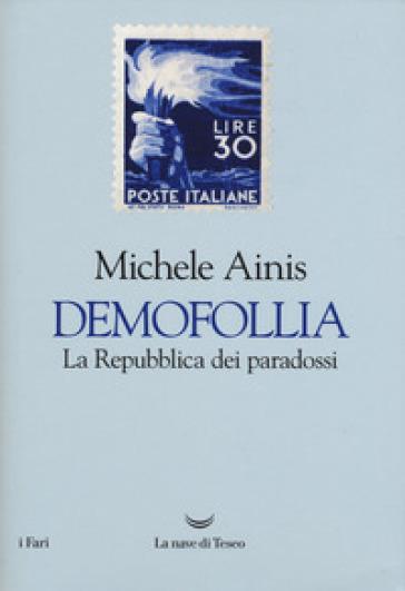 Demofollia. La repubblica dei paradossi - Michele Ainis |