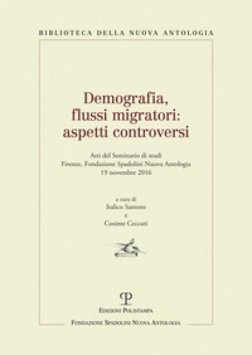 Demografia, flussi migratori. Aspetti controversi. Atti del Seminario di studi  (Firenze, 2016) - C. Ceccuti  