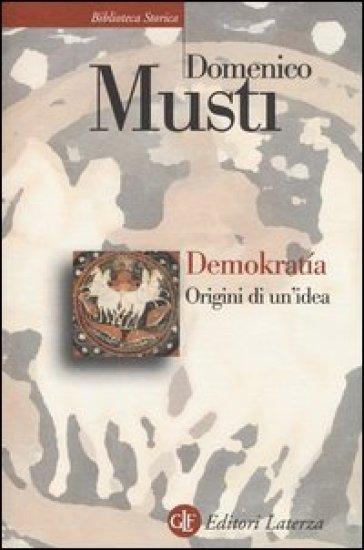 Demokratia. Origini di un'idea - Domenico Musti  