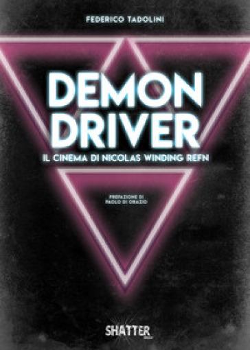 Demon driver. Il cinema di Nicolas Winding Refn - Federico Tadolini pdf epub