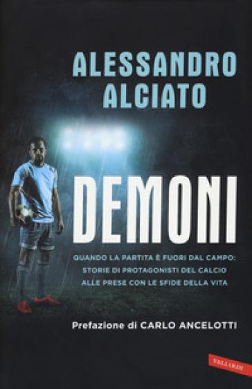 Demoni. Quando la partita è fuori dal campo: storie di protagonisti del calcio alle prese con le sfide della vita - Alessandro Alciato |