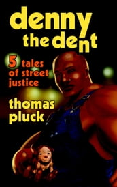 Denny the Dent: 5 Tales of Street Justice